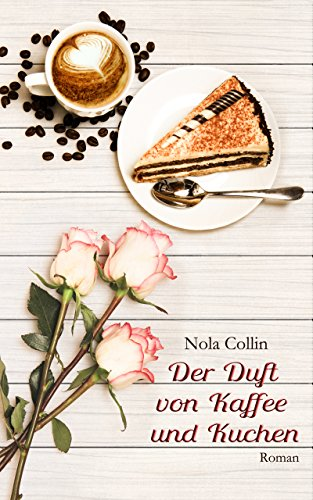 der duft von kaffee und kuchen nola collin b cher. Black Bedroom Furniture Sets. Home Design Ideas