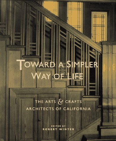 Toward a Simpler Way of Life: The Arts and Crafts Architects of California by Robert Winter (1997-08-19)
