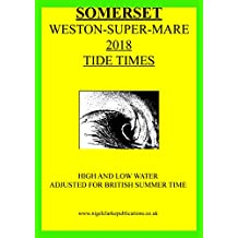 2018 TIDE TIMES – SOMERSET – WESTON SUPER MARE (2018 TIDE TIME TABLES ) (English Edition)