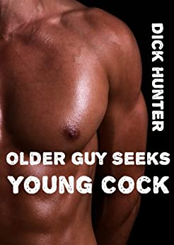 Older Guy Seeks Young Cock (Gay Taboo Household Erotica) (English Edition) par [Hunter, Dick]