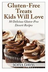 Gluten-Free Treats Kids Will Love: 50 Delicious Gluten-Free Dessert Recipes by Sofia Davis (2014-02-22)