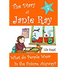 What Do People Wear in the Future, Anyway? (The Diary of Janie Ray Book 7)