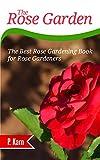 The Rose Garden: The Best Rose Gardening Book for Rose Gardeners