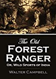The Old Forest Ranger; Or, Wild Sports of India on the Neilgherry Hills, in the Jungles and on the Plains (1842) (Active Table of Contents)