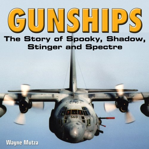 Gunships: The Story of Spooky, Shadow, Stinger and Spectre by Wayne Mutza (2009-05-15)