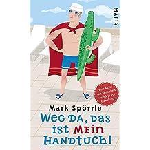 Weg da, das ist mein Handtuch: Auf der Suche nach dem perfekten Urlaub (German Edition)