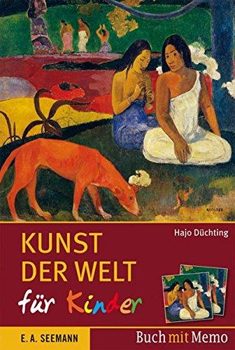 Kunst der Welt für Kinder: 36 Highlights der Malerei zum Lesen und Spielen