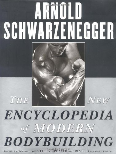 The New Encyclopedia of Modern Bodybuilding: The Bible of Bodybuilding, Fully Updated and Revised by Schwarzenegger, Arnold, Dobbins, Bill published by Simon & Schuster (1998) [Hardcover]