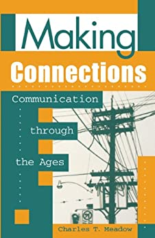 Making Connections: Communication through the Ages di [Meadow, Charles T.]