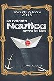 La Patente Nautica entro le 12M: Versione a colori. Come superare l'esame, in Capitaneria  e in Motorizzazione , per il comando di natanti e imbarcazioni, in modo semplice, formativo e divertente