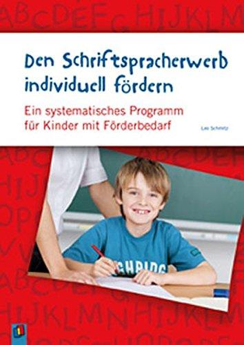 Den Schriftspracherwerb individuell fördern: Ein systematisches Programm für Kinder mit erhöhtem Förderbedarf