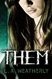 Them by L. A. Weatherly (2013-01-01)