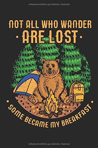 Not All Who Wander Are Lost Some Became My Breakfast: Notizbuch | Journal | Handlettering | Tagebuch |120 Linierte Seiten | ca. A 5 | Wandern Buch I Camping Geschenke I Bär I Zelten