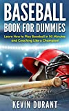 Baseball Book For Dummies: learn how to play baseball in 90 minutes and coaching like a champion! (baseball training,baseball analytics,baseball strategies,baseball ... pitching) (English Edition)