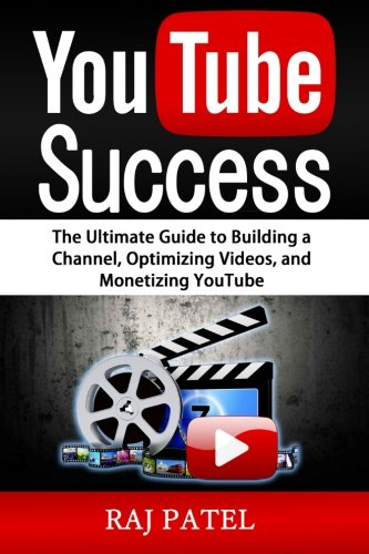 youtube-success-the-ultimate-guide-to-building-a-channel-optimizing-videos-and-monetizing-youtube