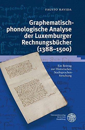 Graphematisch-phonologische Analyse der Luxemburger Rechnungsbücher (1388-1500): Ein Beitrag zur Historischen Stadtsprachenforschung (Germanistische Bibliothek, Band 43)