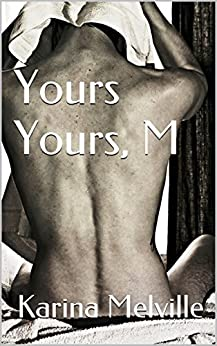 Yours Yours, M by [Melville, Karina]