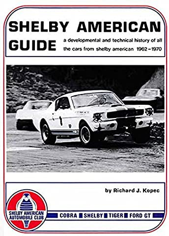 Shelby American Guide. A developmental and technical history of all the cars from Shelby American 1962-1970