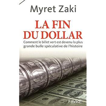 La fin du Dollar - Comment le billet vert est devenu la plus grande bulle speculative de l'histoire