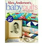 Alex Anderson's Baby Quilts with Love: 12 Timeless Projects for Today's Nursery Anderson, Alex ( Author ) Apr-01-2006 Paperback