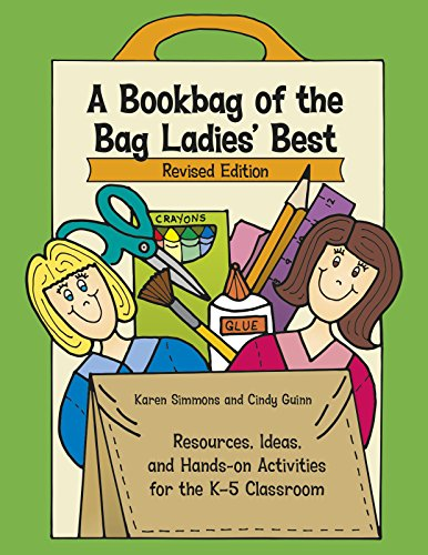 A Bookbag of the Bag Ladies' Best: Resources, Ideas, and Hands-On Activities for the K-5 Classroom (Maupin House)
