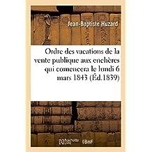 Ordre Des Vacations de La Vente Publique Aux Encheres Qui Comencera Le Lundi 6 Mars 1843:: Bibliotheque Huzard (Generalites)