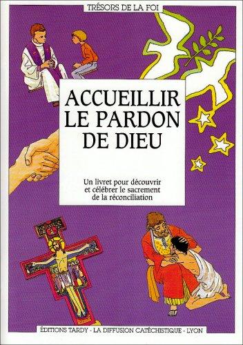 ACCUEILLIR LE PARDON DE DIEU. Un livret pour découvrir et célébrer le sacrement de la réconciliation par Collectif