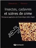 Insectes, Cadavres Scènes de Crime Principes et Applications de l'Entomologie Medioc-Legale de Damien Charabidze,Matthias Gosselin,Collectif ( 21 mars 2014 )