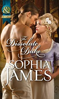 The Dissolute Duke (Mills & Boon Historical) (The Wellingham Brothers Book 4) by [James, Sophia]