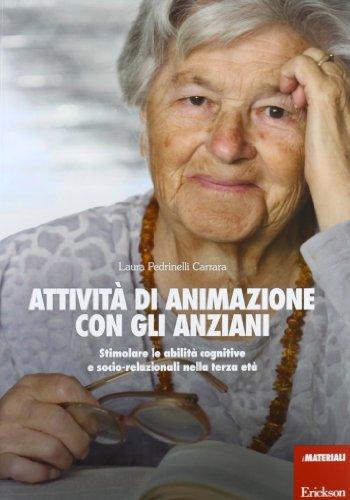 Attività di animazione con gli anziani. Stimolare le abilità cognitive e socio-relazionali nella terza età