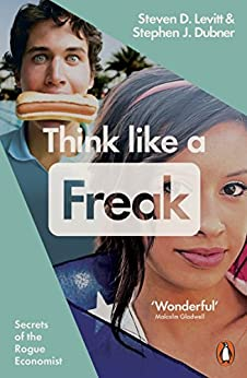 Think Like a Freak: Secrets of the Rogue Economist von [Levitt, Steven D., Dubner, Stephen J.]