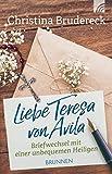 Liebe Teresa von Avila: Briefwechsel mit einer unbequemen Heiligen