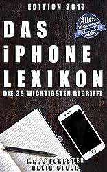 Das iPhone Lexikon - Edition 2017: Die 36 wichtigsten Begriffe - Alles Wissenswerte kompakt erklärt