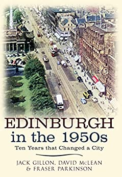 Edinburgh in the 1950s: Ten Years that Changed a City by [Gillon, Jack, McLean, David, Parkinson, Fraser]