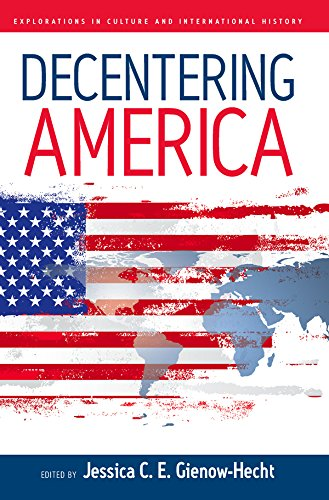 Decentering America (Explorations in Culture and International History, Band 4)