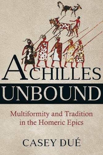 Achilles Unbound: Multiformity and Tradition in the Homeric Epics (Hellenic Studies)