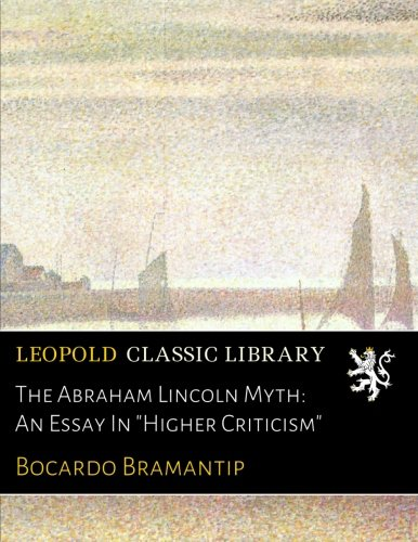 The Abraham Lincoln Myth: An Essay In