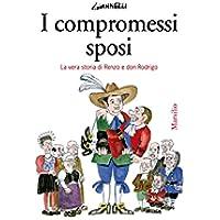 I compromessi sposi: La vera storia di Renzo e don Rodrigo (Le maschere)