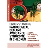 Understanding Pathological Demand Avoidance Syndrome in Children: A Guide for Parents, Teachers and Other Professionals…