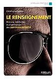 Le renseignement: Histoire, méthodes et organisation des services secrets (Eyrolles Pratique)...