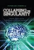 Image de Collapsing the Singularity:  Bergson, Gibson and the Mythologies of Artificial Intelligence  (English Edition)