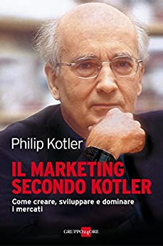 Il marketing secondo Kotler (Mondo economico) di [Kotler, Philip]