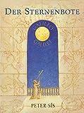Der Sternenbote: Ein Bilderbuch über das Leben des berühmten Naturwissenschaftlers, Mathematikers, Astronomen, Philosophen und Physikers Galileo Galilei - Peter Sís