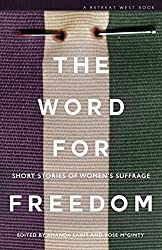 The Word For Freedom: Short stories celebrating women's suffrage and raising money for Hestia