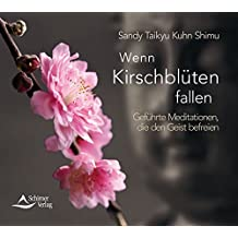Wenn Kirschblüten fallen: Geführte Meditationen, die den Geist befreien