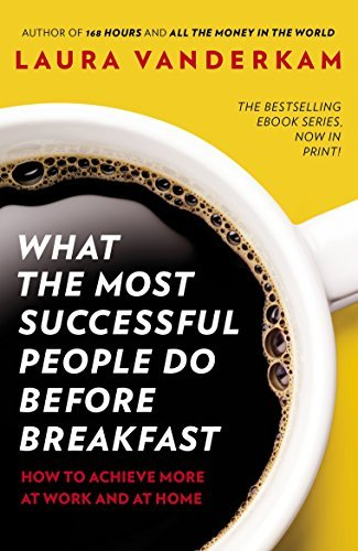 What the Most Successful People Do Before Breakfast by Laura Vanderkam (2013-09-05)
