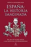 España: la historia imaginada: De los antiguos mitos a las leyendas contemporáneas