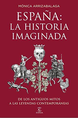 España: la historia imaginada: De los antiguos mitos a las leyendas contemporáneas (Fuera de colección)