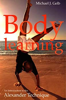 Body Learning: An Introduction to the Alexander Technique par [Gelb, Michael]