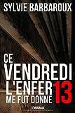 Telecharger Livres Ce vendredi 13 L enfer me fut donne (PDF,EPUB,MOBI) gratuits en Francaise